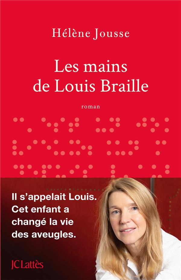 JOUSSE HELENE - LES MAINS DE LOUIS BRAILLE